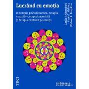 Lucrand cu emotia in terapia psihodinamica, terapia cognitiv-comportamentala si terapia centrata pe emotii - Leslie S. Greenberg, Norka T. Malberg, Michael A. Tompkins