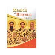 Medicii si Biserica, volumul XVII. Resacralizarea relatiei medic-pacient - Volum Colectiv