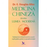 Medicina chineza pentru lumea moderna - E. Douglas Kihn