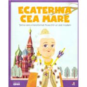 MICII EROI. Ecaterina cea Mare. Tarina care a transformat Rusia intr-un stat modern