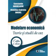 Modelare economica. Teorie si studii de caz. Editia a doua - Constantin Anghelache, Madalina Gabriela Anghel