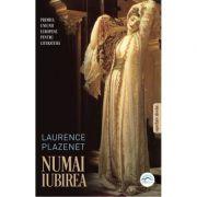 Numai iubirea - Laurence Plazenet