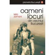 Oameni si locuri din vechiul Bucuresti - Lelia Zamani