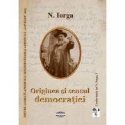 Originea si sensul democratiei - Nicolae Iorga