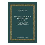 Parintele Protopop Gavril Relea (1910-2005) - Vasile Rojneac