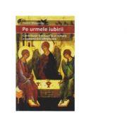 Pe urmele iubirii. Contributii trinitare la o cultura a comunicarii sfintitoare - Daniel Munteanu