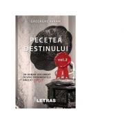 Pecetea Destinului. Un roman document despre evenimentele anului 1907 (volumul 2) - Gheorghe Avram