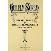 Piese lirice si jocuri romanesti pentru pian - Guilelm Sorban