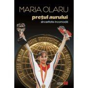 Pretul aurului. Sinceritate incomoda - Maria Olaru