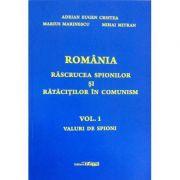 Romania rascrucea spionilor si ratacitiilor in comunism volumul I - Adrian Eugen Cristea
