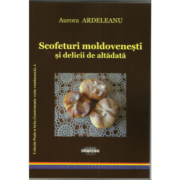 Scofeturi moldovenesti si delicii de altadata - Aurora Ardeleanu