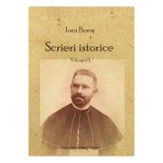 Scrieri istorice Vol. 1 - Ioan Boros