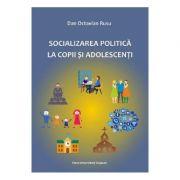 Socializarea politica la copii si adolescenti - Dan Octavian Rusu
