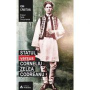 Statul versus Corneliu Zelea Codreanu - Ion Cristoiu