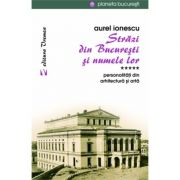 Strazi din Bucuresti si numele lor. Personalitati din arhitectura si arta - Aurel Ionescu