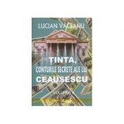 Tinta, conturile secrete ale lui Ceausescu volumul 2 - Lucian Vaceanu