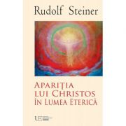 Aparitia lui Christos in Lumea Eterica - Rudolf Steiner