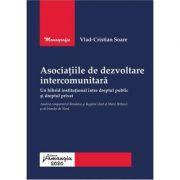 Asociatiile de dezvoltare intercomunitara, un hibrid institutional intre dreptul public si dreptul privat - Vlad-Cristian Soare