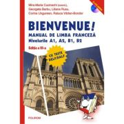 Bienvenue! Manual de limba franceza. Nivelurile A1, A2, B1, B2 - Mira-Maria Cucinschi, Georgeta Barbu, Liliana Rusu, Corina Ungurean, Raluca Varlan-Bondor