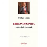 Chronosophia – chipuri ale timpului - Mihai Dinu