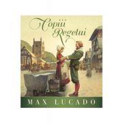 Copiii Regelui - Max Lucado