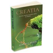 Creatia, un apel pentru salvarea vietii pe pamant - Edward O. Wilson