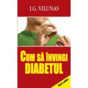 Cum sa invingi diabetul - I. G. Vilunas