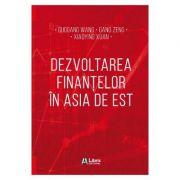 Dezvoltarea finantelor in Asia de Est - Guogang Wang, Gang Zeng, Xiaoying Xuan