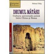 Drumul matasii. Cultura universala antica intre China si Roma - Helmut Uhling