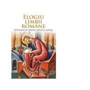 Elogiu limbii romane. Antologie de versuri, articole, maxime