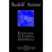 Evolutia in lumina adevarului - Rudolf Steiner