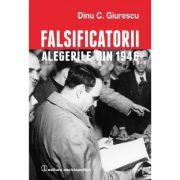 Falsificatorii. 'Alegerile din 1946' - Dinu C. Giurescu
