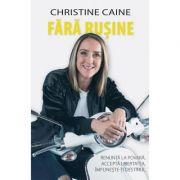 Fara rusine. Renunta la povara, accepta libertatea, implineste-ti destinul - Christine Caine