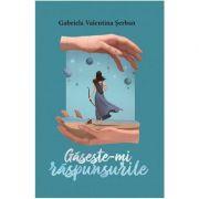 Gaseste-mi raspunsurile - Gabriela Valentina Serban