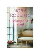 Gaseste-ti visul - Nora Roberts