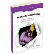 Hesse pentru dezorientati. 66 lectii de spiritualitate cotidiana cu Hermann Hesse - Allan Percy
