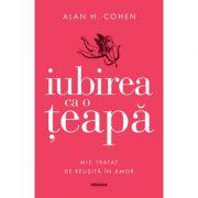 Iubirea ca o teapa - Alan H. Cohen