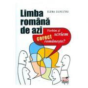 Limba romana de azi. Vorbim si scriem corect romaneste - Elena Silvestru