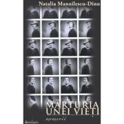 Marturia unei vieti - memorii - Natalia Manoilescu Dinu