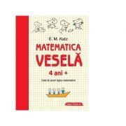 Matematica vesela. Caiet de jocuri logico-matematice 4 ani + - E. M. Katz