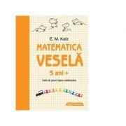Matematica vesela. Caiet de jocuri logico-matematice (5 ani +) - E. M. Katz