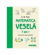 Matematica vesela. Caiet de jocuri logico-matematice (7 ani +) - E. M. Katz
