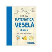 Matematica vesela. Caiet de jocuri logico-matematice (8 ani +) - E. M. Katz