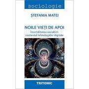 Noile vieti de apoi. Imortalitatea sociala in contextul tehnologiilor digitale - Stefania Matei