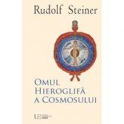 Omul Hieroglifa a Cosmosului - Rudolf Steiner