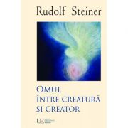 Omul intre creatura si creator - Rudolf Steiner