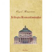 Opere 2. Trilogia Romantismului - Virgil Nemoianu