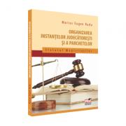 Organizarea instantelor judecătoresti si a parchetelor. Statutul magistratilor - Marius Eugen Radu