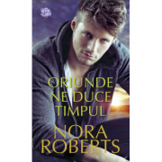 Oriunde ne duce timpul - Nora Roberts