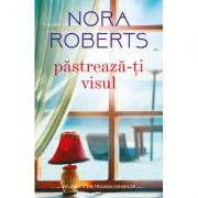 Pastreaza-ti visul - Nora Roberts